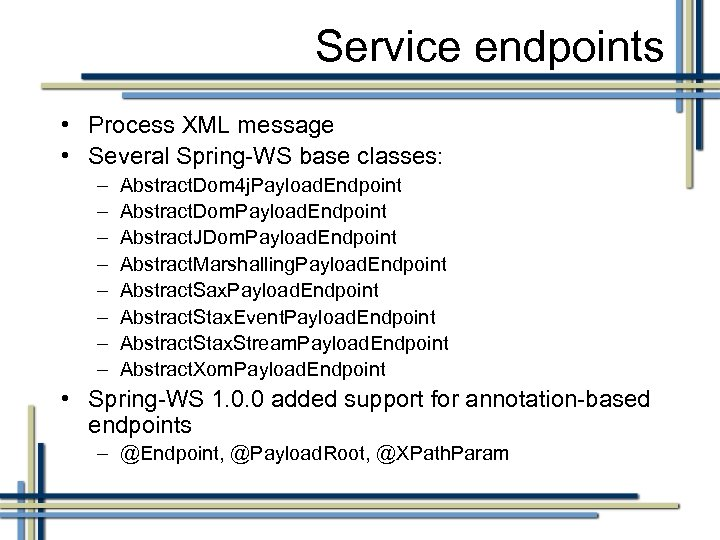 Service endpoints • Process XML message • Several Spring-WS base classes: – – –
