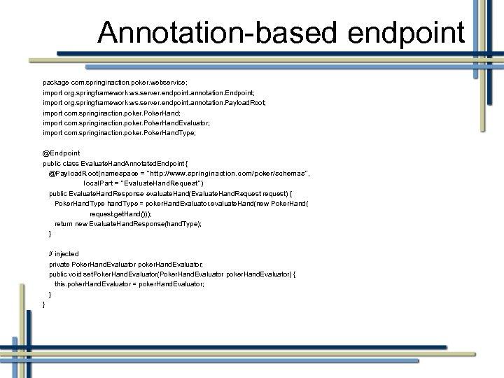 Annotation-based endpoint package com. springinaction. poker. webservice; import org. springframework. ws. server. endpoint. annotation.