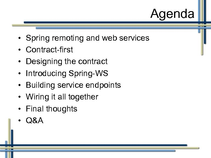 Agenda • • Spring remoting and web services Contract-first Designing the contract Introducing Spring-WS