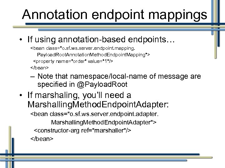 Annotation endpoint mappings • If using annotation-based endpoints… <bean class=