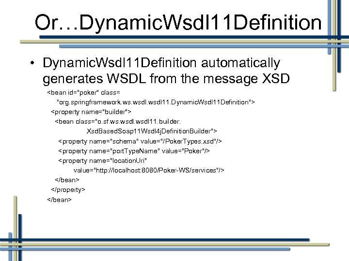 Or…Dynamic. Wsdl 11 Definition • Dynamic. Wsdl 11 Definition automatically generates WSDL from the