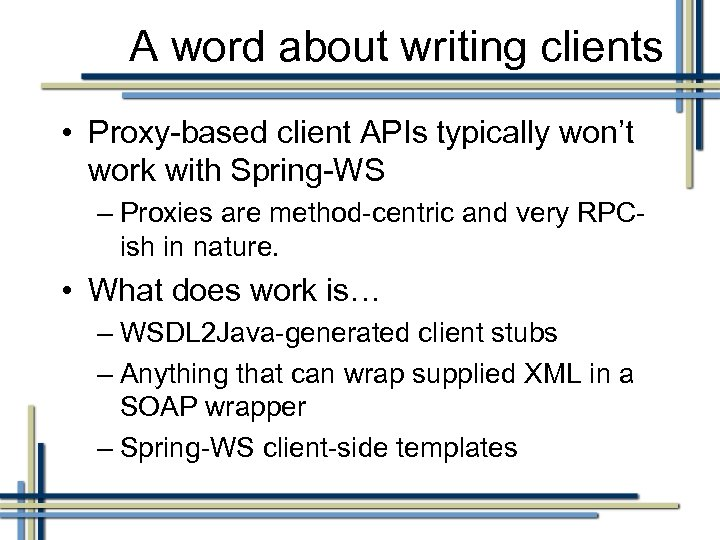 A word about writing clients • Proxy-based client APIs typically won't work with Spring-WS