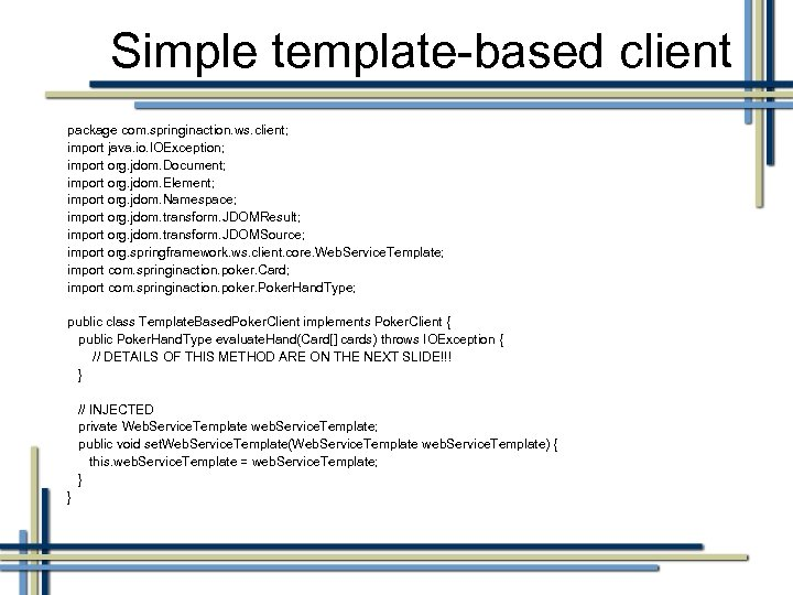 Simple template-based client package com. springinaction. ws. client; import java. io. IOException; import org.