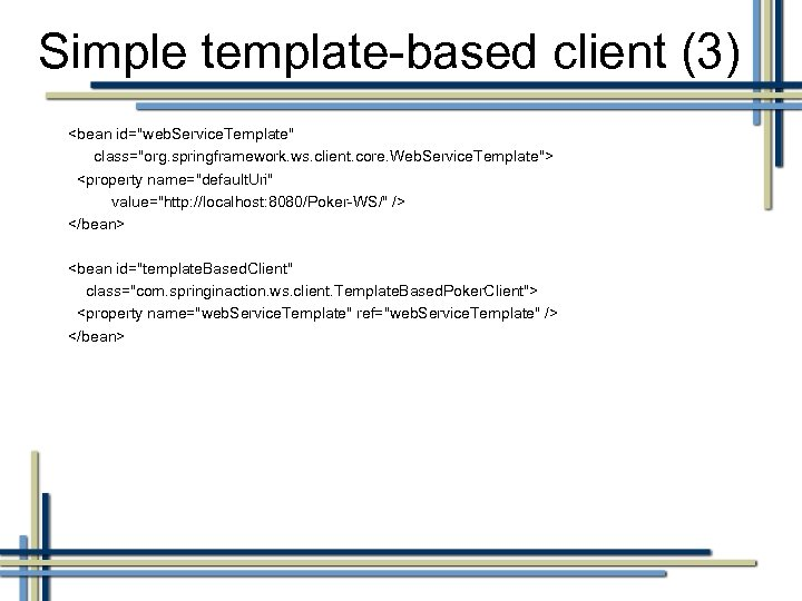 Simple template-based client (3) <bean id=