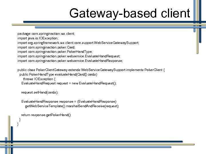 Gateway-based client package com. springinaction. ws. client; import java. io. IOException; import org. springframework.