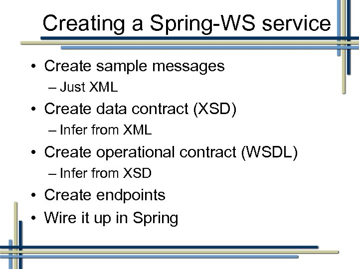 Creating a Spring-WS service • Create sample messages – Just XML • Create data