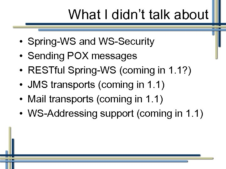What I didn't talk about • • • Spring-WS and WS-Security Sending POX messages