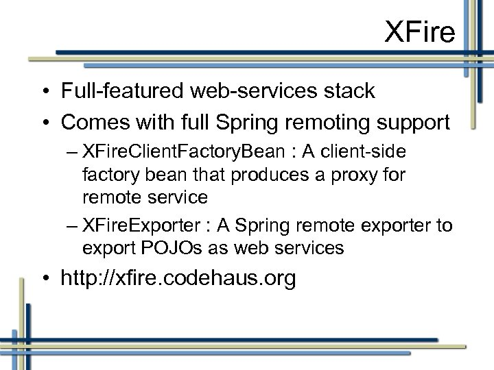 XFire • Full-featured web-services stack • Comes with full Spring remoting support – XFire.