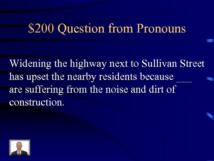 $200 Question from Pronouns Widening the highway next to Sullivan Street has upset the