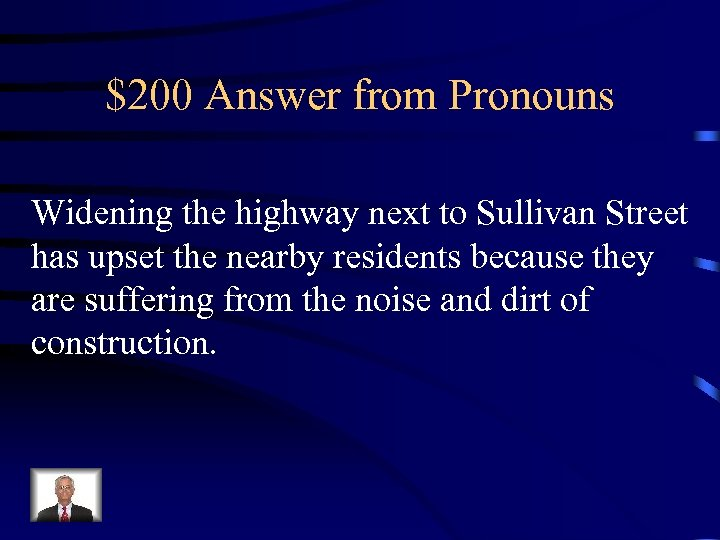 $200 Answer from Pronouns Widening the highway next to Sullivan Street has upset the