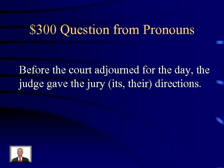 $300 Question from Pronouns Before the court adjourned for the day, the judge gave