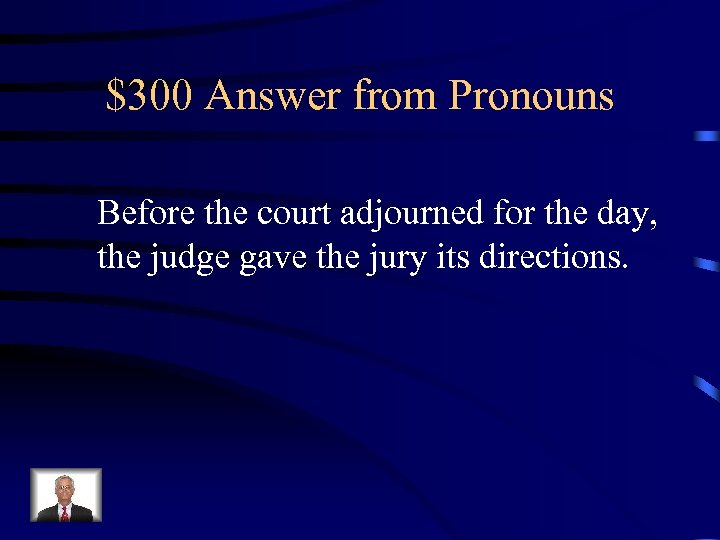 $300 Answer from Pronouns Before the court adjourned for the day, the judge gave