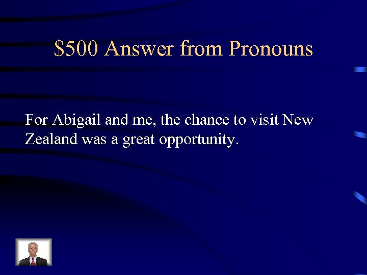 $500 Answer from Pronouns For Abigail and me, the chance to visit New Zealand