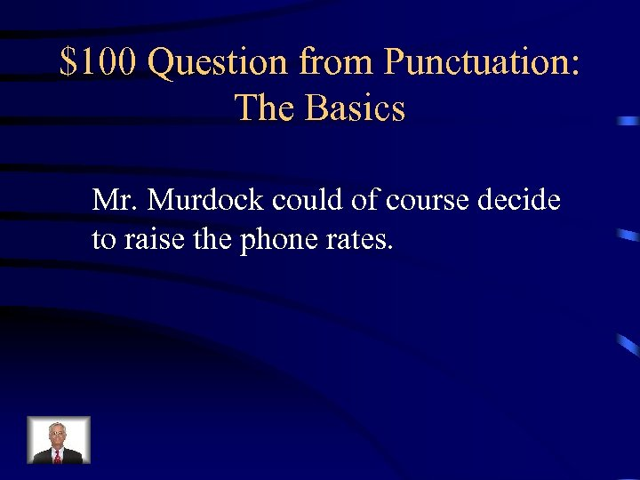 $100 Question from Punctuation: The Basics Mr. Murdock could of course decide to raise