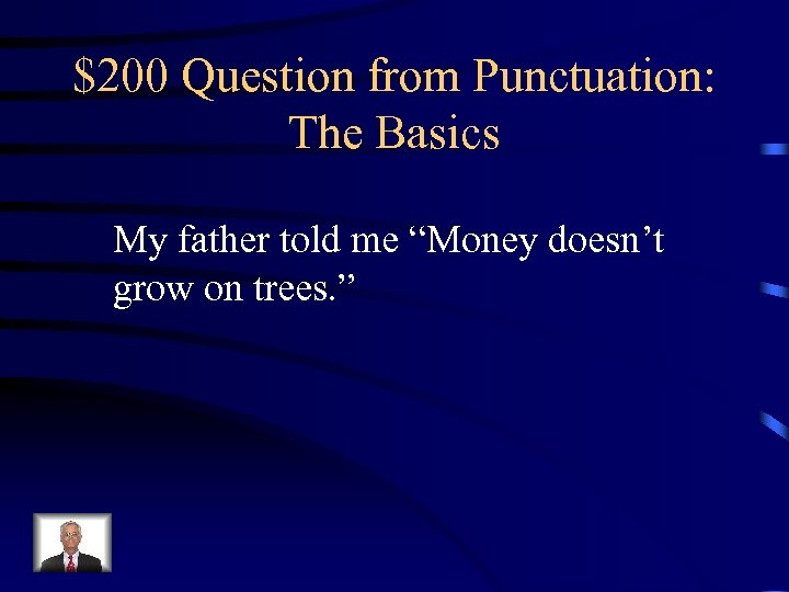 """$200 Question from Punctuation: The Basics My father told me """"Money doesn't grow on"""