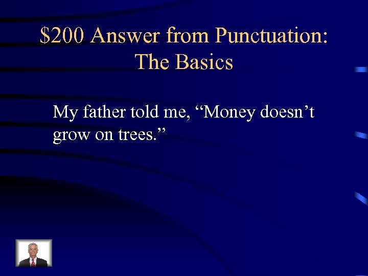 """$200 Answer from Punctuation: The Basics My father told me, """"Money doesn't grow on"""
