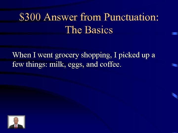 $300 Answer from Punctuation: The Basics When I went grocery shopping, I picked up
