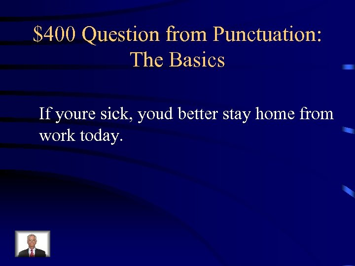 $400 Question from Punctuation: The Basics If youre sick, youd better stay home from