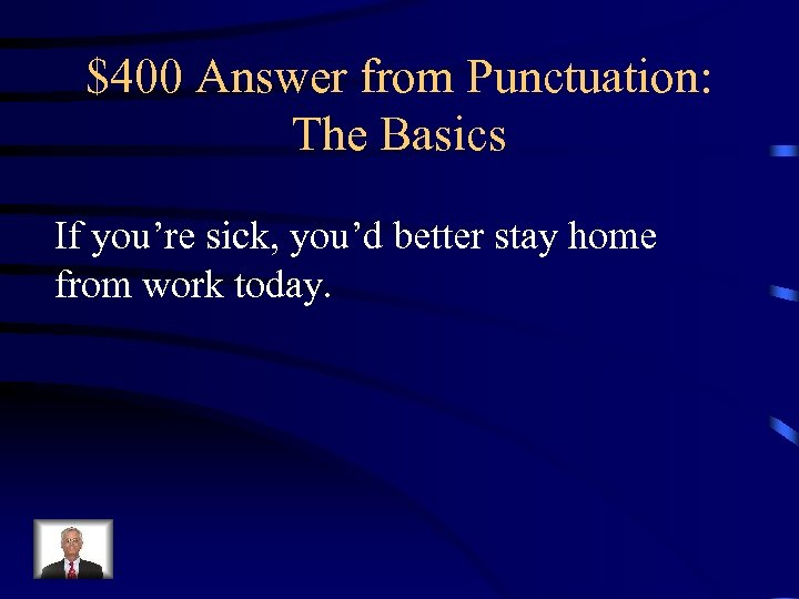 $400 Answer from Punctuation: The Basics If you're sick, you'd better stay home from