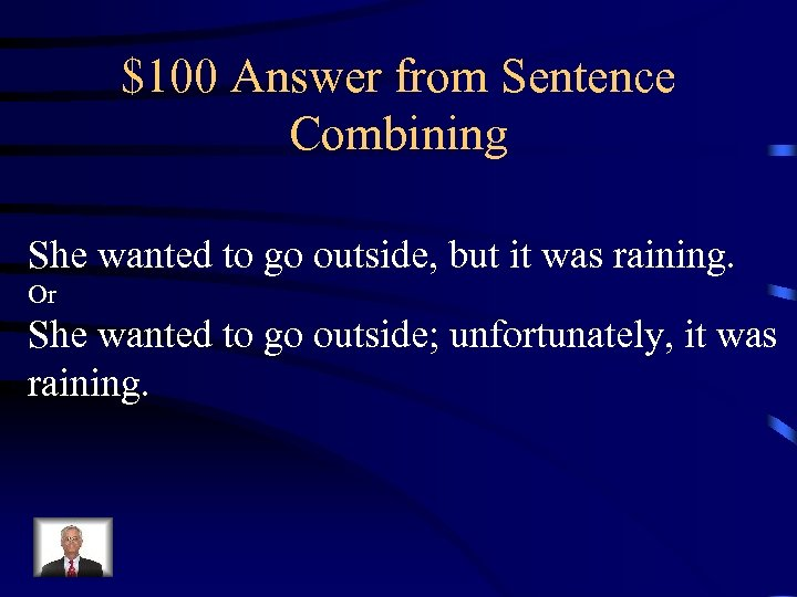 $100 Answer from Sentence Combining She wanted to go outside, but it was raining.
