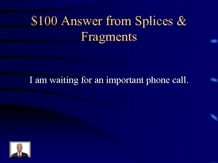 $100 Answer from Splices & Fragments I am waiting for an important phone call.