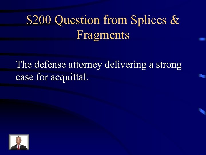 $200 Question from Splices & Fragments The defense attorney delivering a strong case for