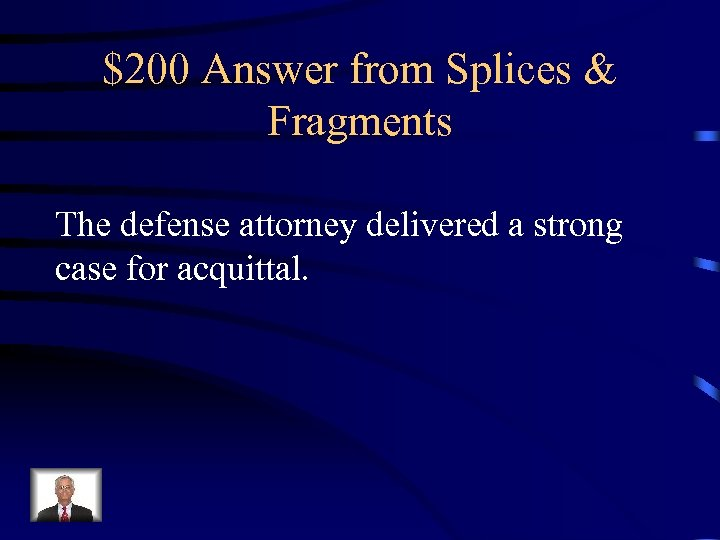 $200 Answer from Splices & Fragments The defense attorney delivered a strong case for