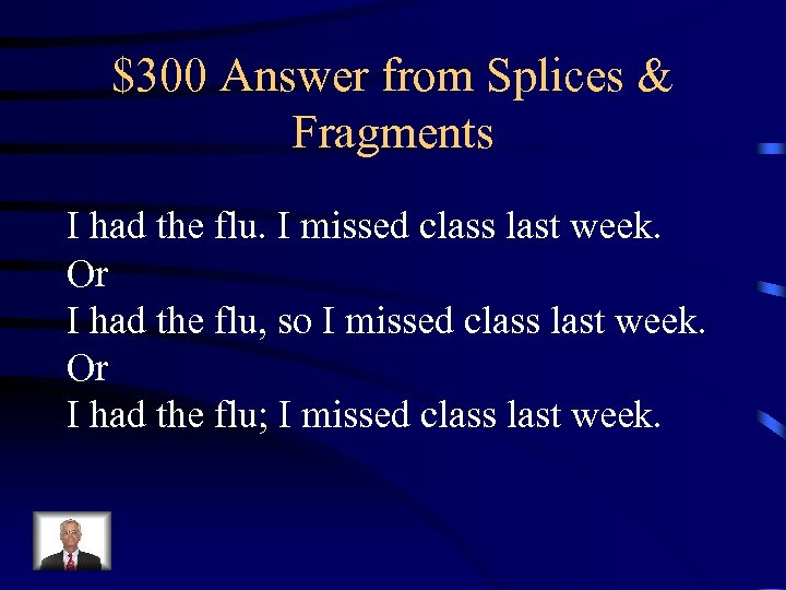 $300 Answer from Splices & Fragments I had the flu. I missed class last