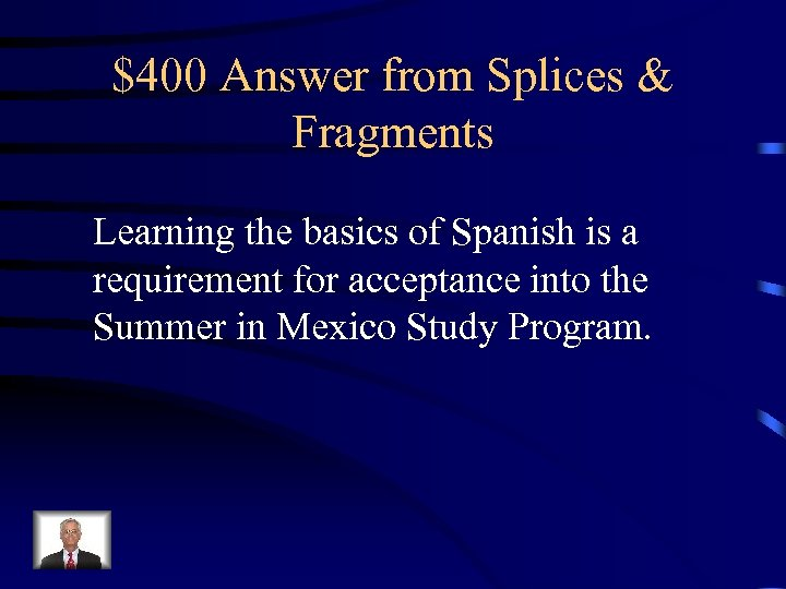 $400 Answer from Splices & Fragments Learning the basics of Spanish is a requirement