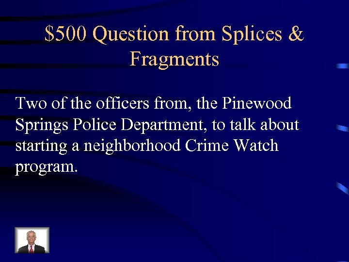 $500 Question from Splices & Fragments Two of the officers from, the Pinewood Springs