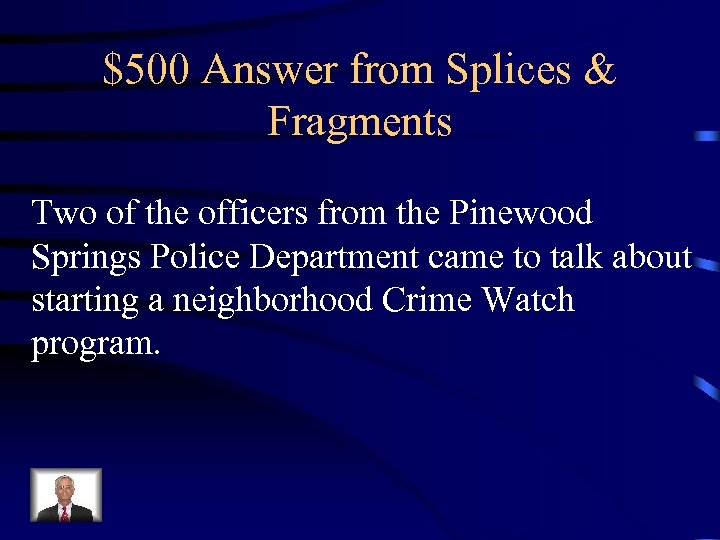 $500 Answer from Splices & Fragments Two of the officers from the Pinewood Springs