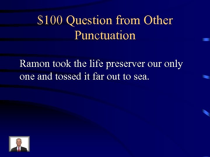 $100 Question from Other Punctuation Ramon took the life preserver our only one and