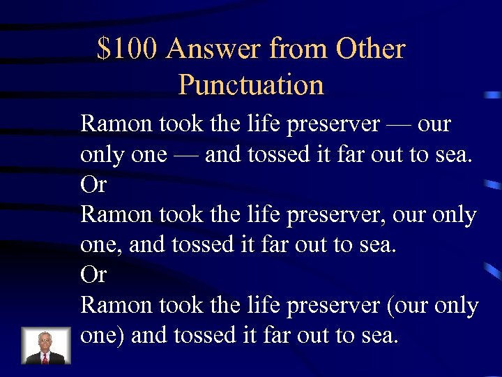 $100 Answer from Other Punctuation Ramon took the life preserver — our only one