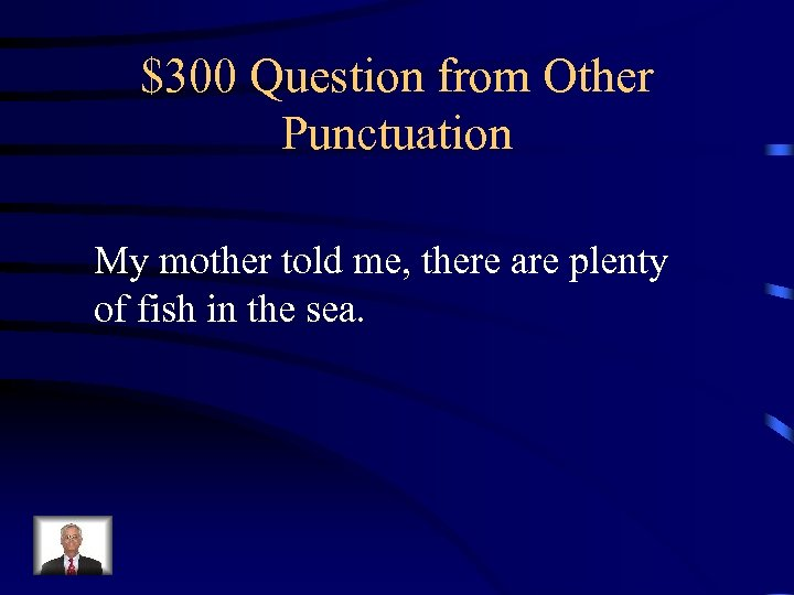 $300 Question from Other Punctuation My mother told me, there are plenty of fish