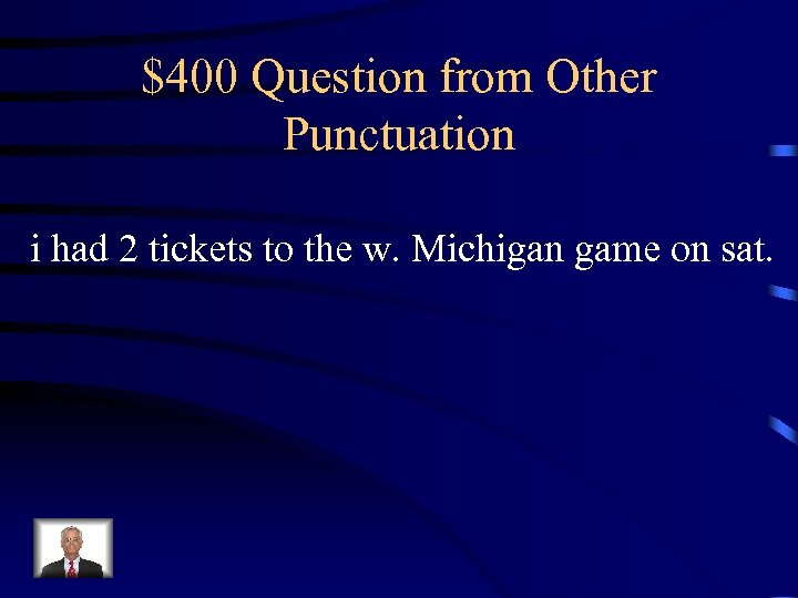 $400 Question from Other Punctuation i had 2 tickets to the w. Michigan game