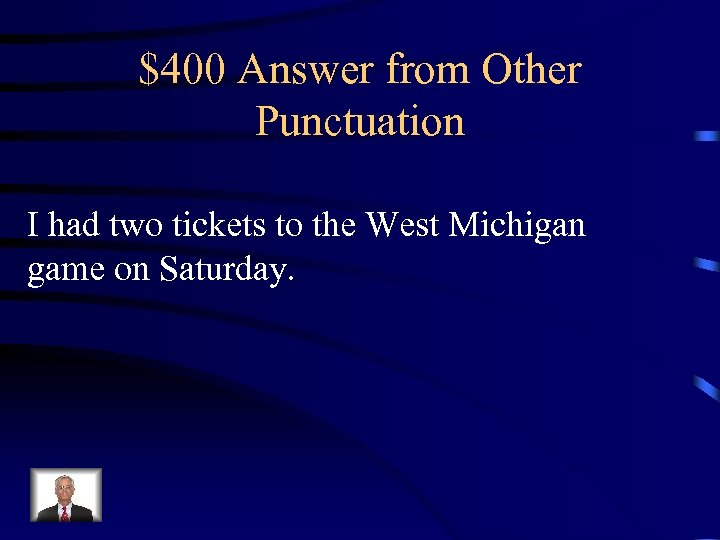 $400 Answer from Other Punctuation I had two tickets to the West Michigan game