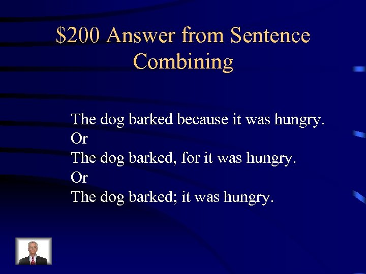 $200 Answer from Sentence Combining The dog barked because it was hungry. Or The