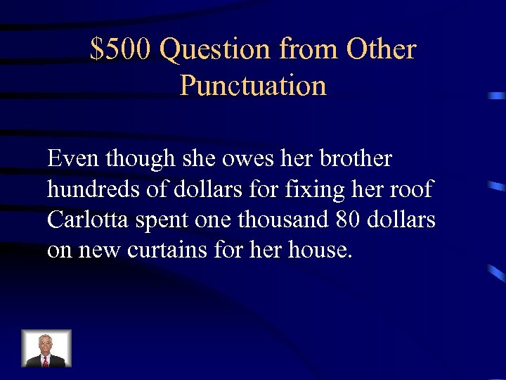 $500 Question from Other Punctuation Even though she owes her brother hundreds of dollars