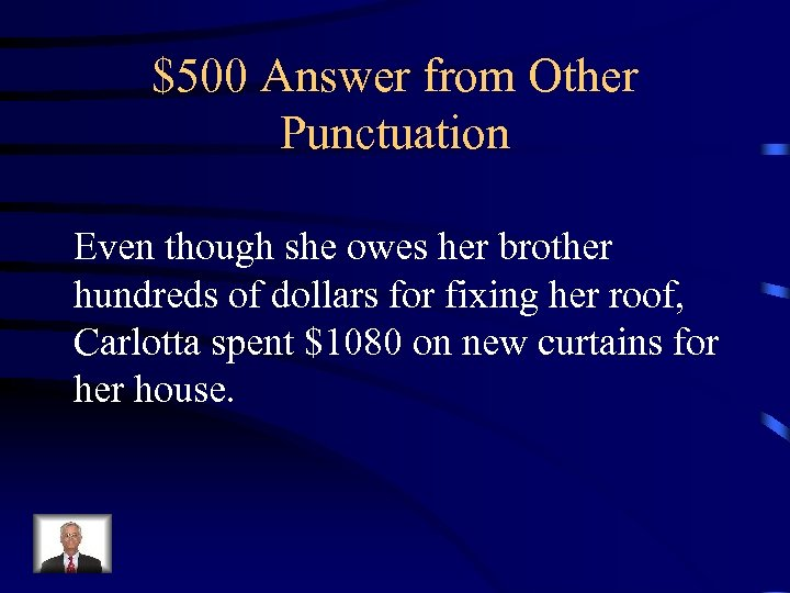 $500 Answer from Other Punctuation Even though she owes her brother hundreds of dollars