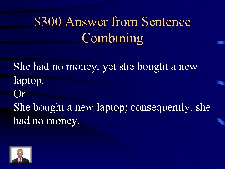 $300 Answer from Sentence Combining She had no money, yet she bought a new