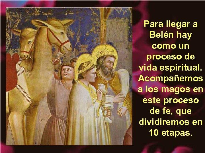 Para llegar a Belén hay como un proceso de vida espiritual. Acompañemos a los