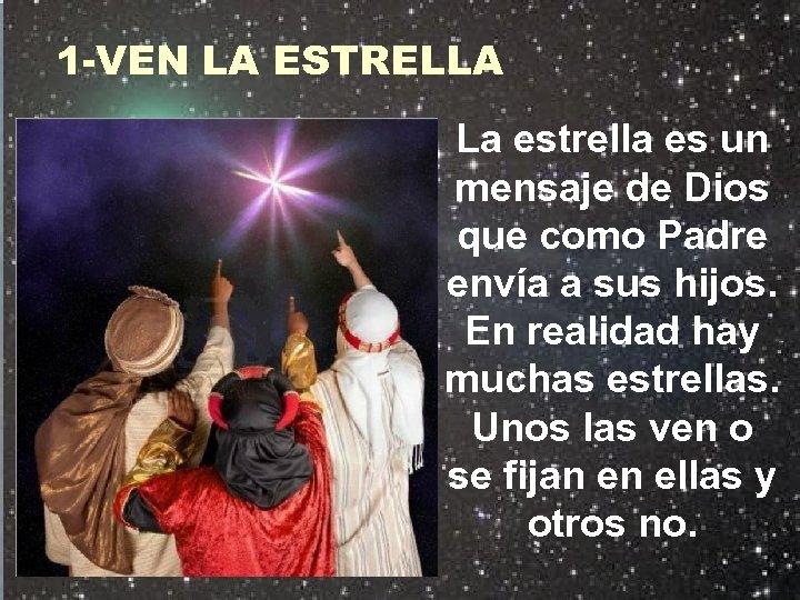 1 -VEN LA ESTRELLA La estrella es un mensaje de Dios que como Padre
