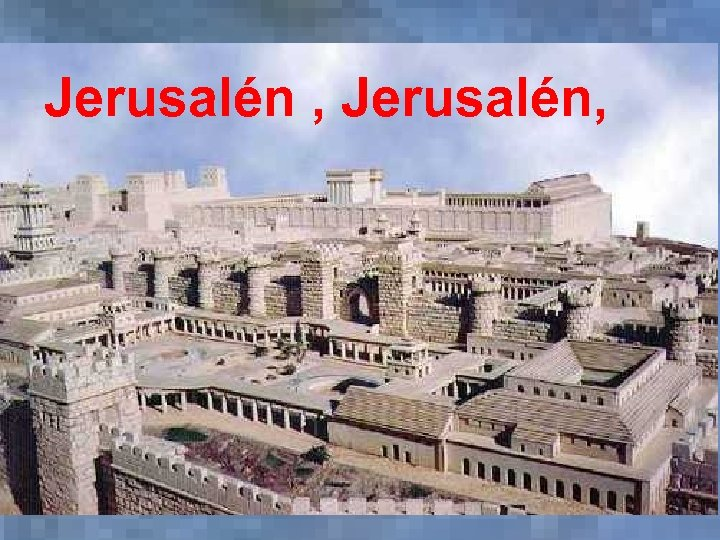 Jerusalén , Jerusalén,
