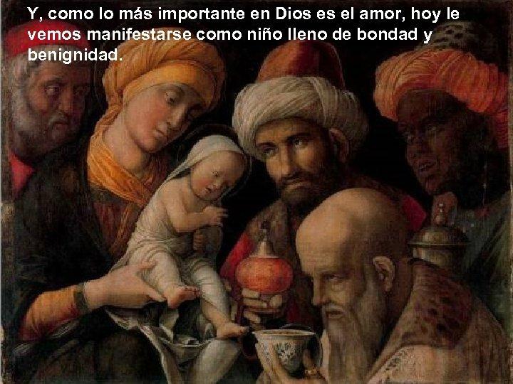 Y, como lo más importante en Dios es el amor, hoy le vemos manifestarse