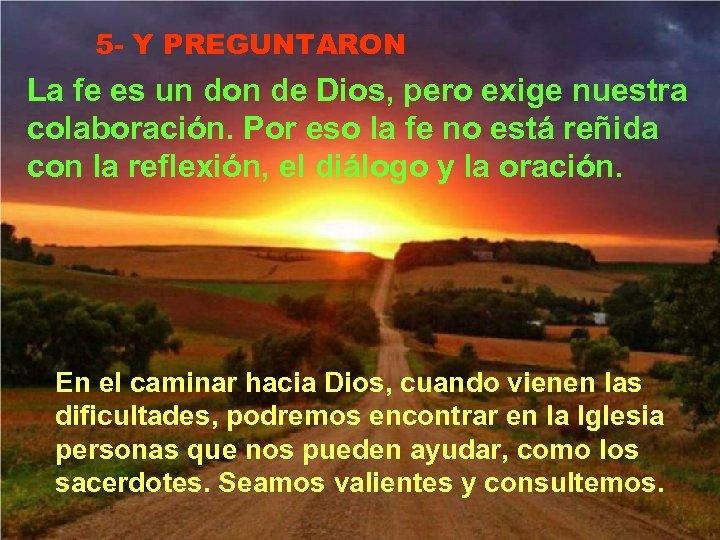 5 - Y PREGUNTARON La fe es un don de Dios, pero exige nuestra