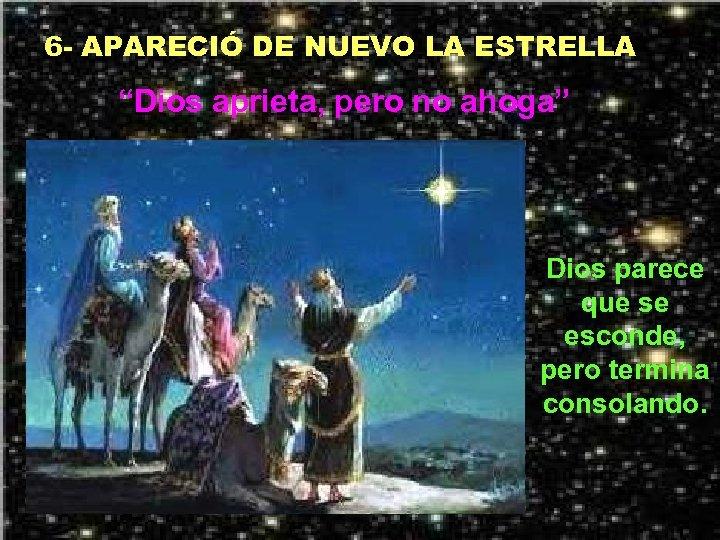 """6 - APARECIÓ DE NUEVO LA ESTRELLA """"Dios aprieta, pero no ahoga"""" Dios parece"""