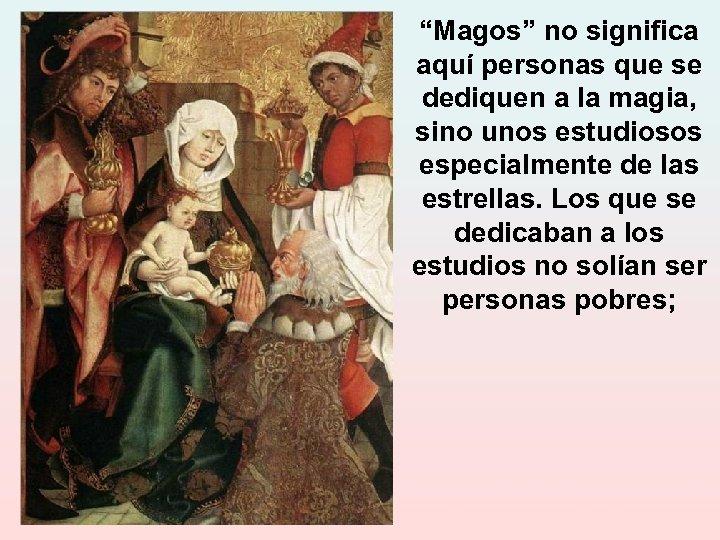 """""""Magos"""" no significa aquí personas que se dediquen a la magia, sino unos estudiosos"""