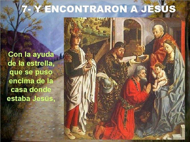 7 - Y ENCONTRARON A JESÚS Con la ayuda de la estrella, que se
