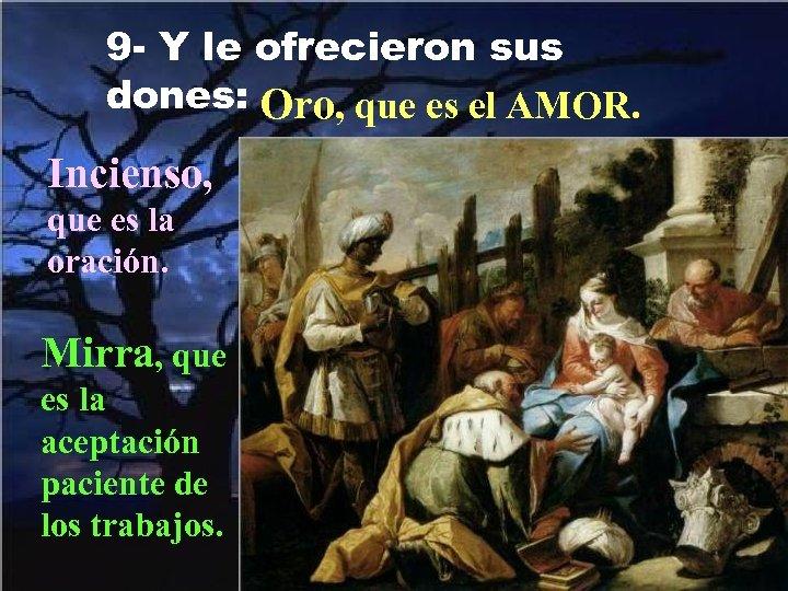 9 - Y le ofrecieron sus dones: Oro, que es el AMOR. Incienso, que