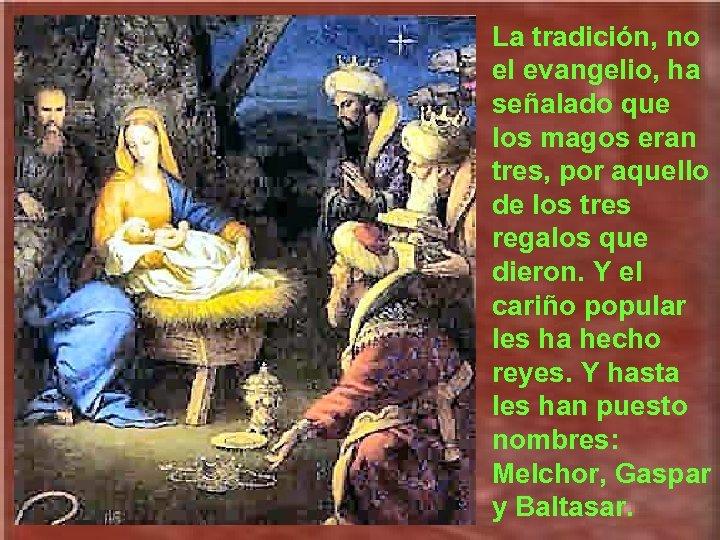 La tradición, no el evangelio, ha señalado que los magos eran tres, por aquello
